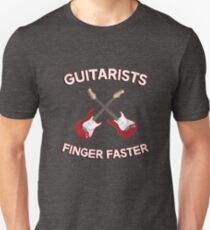 Guitarists Finger Faster. Funny design for a guitarist or guitar player. Love guitars? Buy this! Unisex T-Shirt