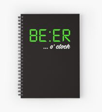 It's BEER 'o Clock! Let everyone know it's time to drink beer, beer-o-clock Spiral Notebook