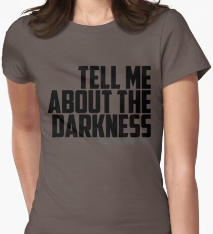 Tell Me About the Darkness T-Shirt