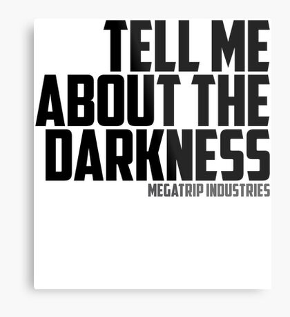 Tell Me About the Darkness Metal Print