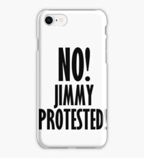 NO! Jimmy protested! iPhone Case/Skin