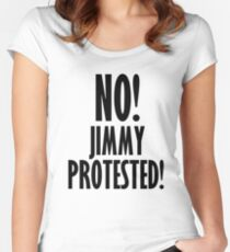 NO! Jimmy protested! Women's Fitted Scoop T-Shirt