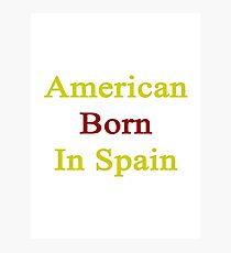 American Born In Spain  Photographic Print