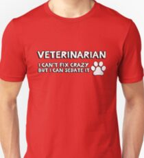 Veterinarian (vet) . I can't fix crazy but I can sedate it. T-Shirt