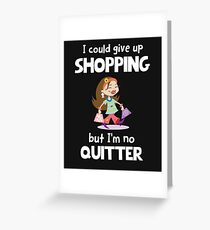 Love to shop? I could give up shopping but I'm no quitter! Greeting Card