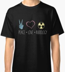 Peace Love and Radiology - Rad Tech, RT Classic T-Shirt