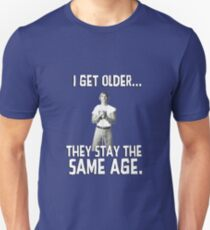 I get older they stay the same age. Wooderson. Alright. Alright. Alright. T-Shirt