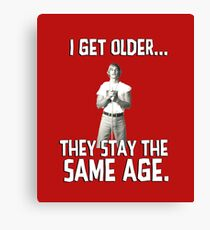 I get older they stay the same age. Wooderson. Alright. Alright. Alright. Canvas Print