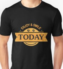 Enjoy and smile today Unisex T-Shirt