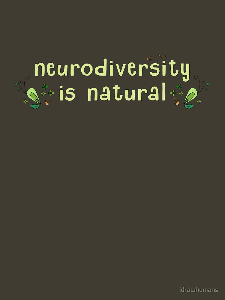 Neurodiversity is Natural by idrawhumans