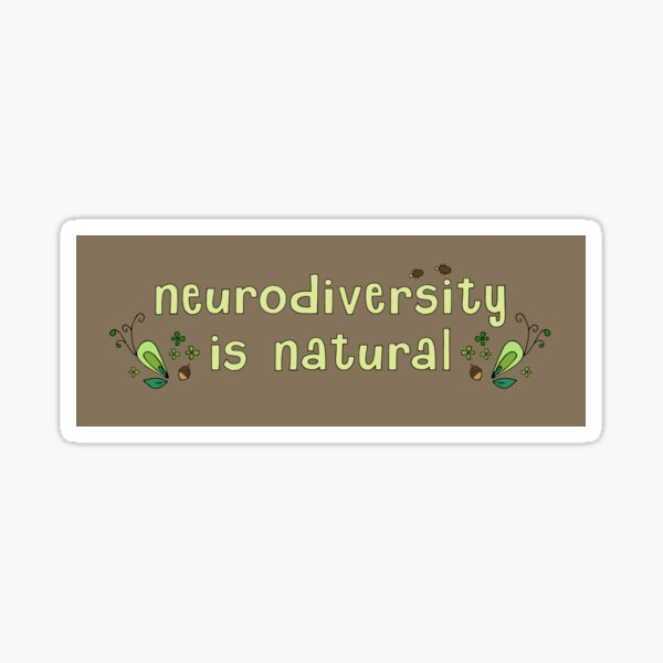 Neurodiversity is Natural Sticker