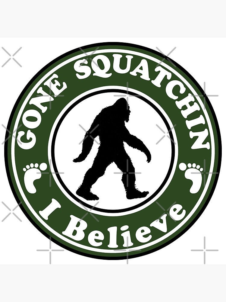 BIGFOOT GONE SQUATCHIN BIG FOOT SASQUATCH YETI I BELIEVE by MyHandmadeSigns