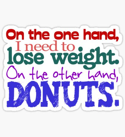 On the one hand, i need to lose weight. on the other hand, donuts. Sticker