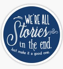 We're all stories in the end Sticker