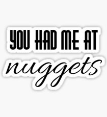 you had me at nuggets Sticker