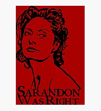 Sarandon Was Right Photographic Print