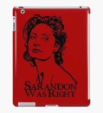 Sarandon Was Right iPad Case/Skin