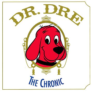 Clifford the Big red dog 2001 Dr Dre the Chronic  by moonaholic