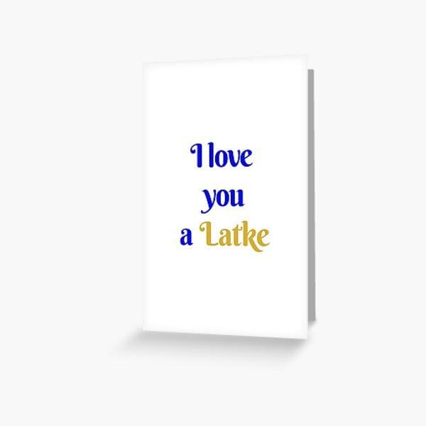 I Love You A Latke Greeting Card