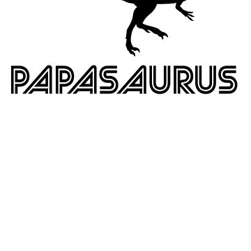 Papasaurus Fathers Day Daddy by kvdesigner