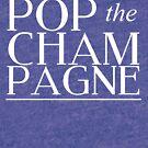 Pop Der Champagner von kjanedesigns