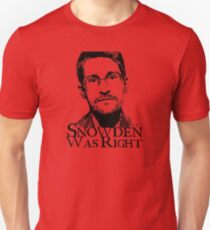 Snowden Was Right Unisex T-Shirt