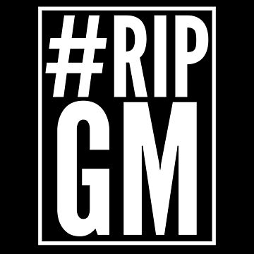 #RIP GM by 4linedesign