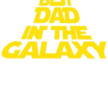 Galaxy Best Dad - Father's Day Daddy by kvdesigner
