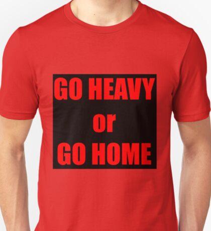 GO HEAVY or GO HOME T-Shirt