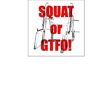 Squat or GTFO! by darrensurrey