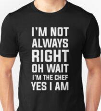 I'm not always right oh wait I'm chef yes I am Unisex T-Shirt
