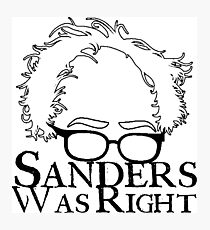 Sanders Was Right Photographic Print