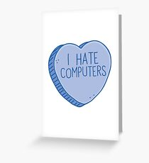 I HATE COMPUTERS heart candy Greeting Card