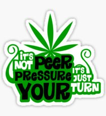 It's Not Peer Pressure, It's Just Your Turn Sticker