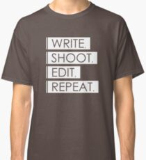 Write, Shoot, Edit, Repeat. Classic T-Shirt