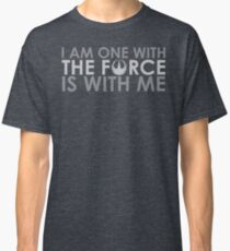 I AM ONE WITH *THE FORCE* IS WITH ME Classic T-Shirt
