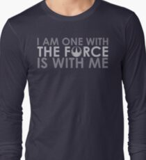 I AM ONE WITH *THE FORCE* IS WITH ME Long Sleeve T-Shirt
