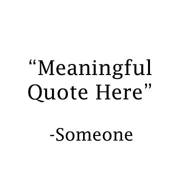Meaningful Quote Here by RobSp1derp1g