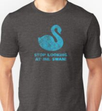 Stop Looking At Me, Swan! Unisex T-Shirt