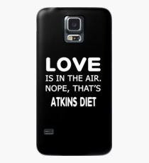 Love is in the air.nope, that's Atkins Diet T-shirts Case/Skin for Samsung Galaxy