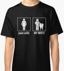 Your Wife, My Wife - Dentist Shirt Classic T-Shirt