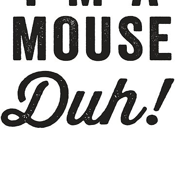 I'm A Mouse, Duh! Black Ink - Mean Girls Quote Shirt, Mean Girls Costume, Costume Shirt, Lazy Costume, Halloween by ABFTs