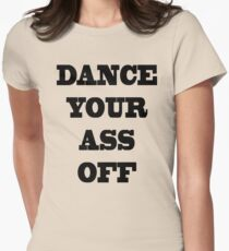 Dance Your Ass Off - Footloose Womens Fitted T-Shirt