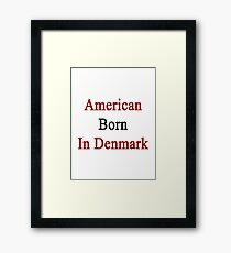 American Born In Denmark  Framed Print