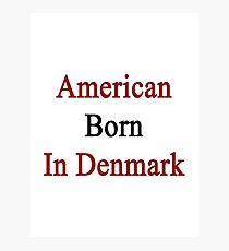 American Born In Denmark  Photographic Print