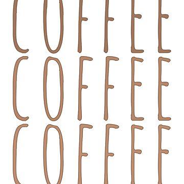 Coffee Coffee Coffee by elanagoldenberg