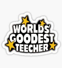 The worlds best teacher! (Worlds goodest teecher) Sticker