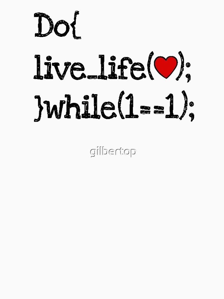 lebe das Leben, während 1 == 1 - Kodier Programmierer Programmierer von gilbertop