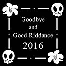 Goodbye and Good Riddance 2016 by Anthea  West