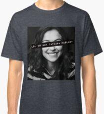 lol ur not tatiana maslany Classic T-Shirt